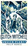 Glitch Mitchell and the Unseen Planet by Philip  Harris