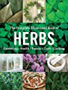 The Complete Illustrated Book of Herbs: Growing • Health  Beauty • Cooking • Crafts
