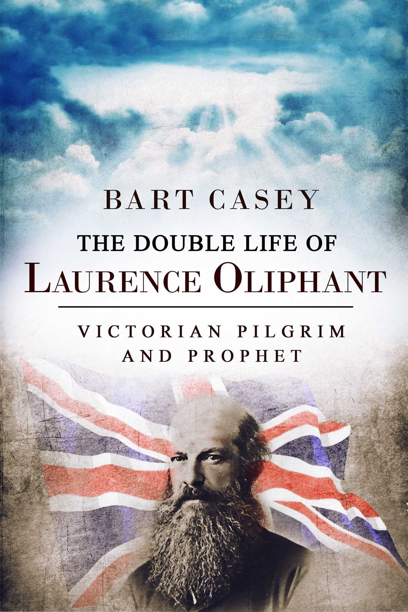 The Double Life of Laurence Oliphant: Victorian Pilgrim and Prophet Bart  Casey