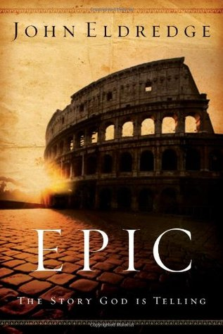 Epic: The Story God Is Telling and the Role That Is Yours to