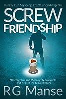 Screw Friendship: Darkly Fun Mystery (The Frank Friendship Series Book 1)