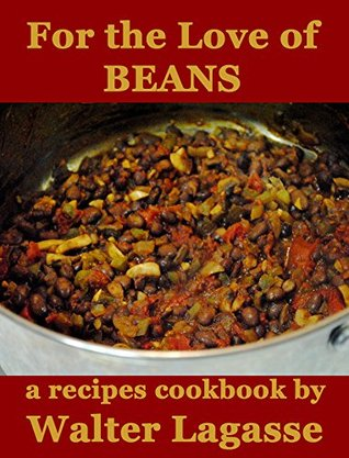 For the Love of Beans: A Recipes Cookbook by Walter Lagasse (Walter Lagasse Cookbook Series)
