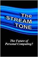 The STREAM TONE: The Future of Personal Computing?