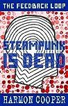 Steampunk is Dead (The Feedback Loop #2)