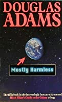 Mostly Harmless (Hitchhiker's Guide #5)