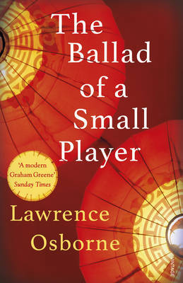 The Ballad of a Small Player by Lawrence Osborne