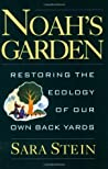 Noah's Garden: Restoring the Ecology of Our Own Backyards