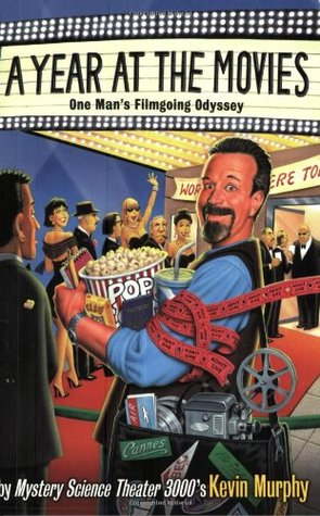 A Year at the Movies: One Man's Filmgoing Odyssey