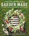 Garden Made: A Year of Seasonal Projects to Beautify Your Garden and Your Life