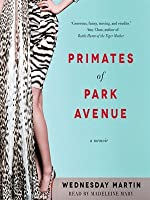 Primates of Park Avenue: Adventures Inside the Secret Sisterhood of Manhattan Moms