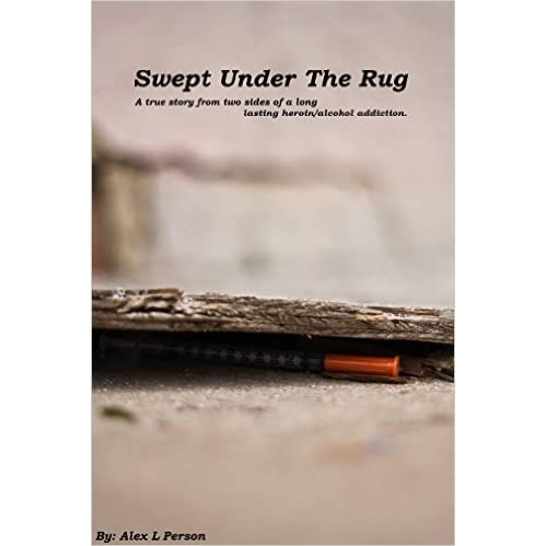 Swept Under The Rug A Story From Two Sides Of Long Lasting Alcohol Addiction By Alex Person