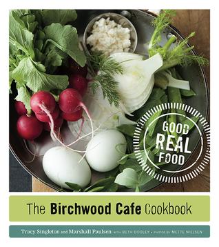 The Birchwood Cafe Cookbook: Good Real Food