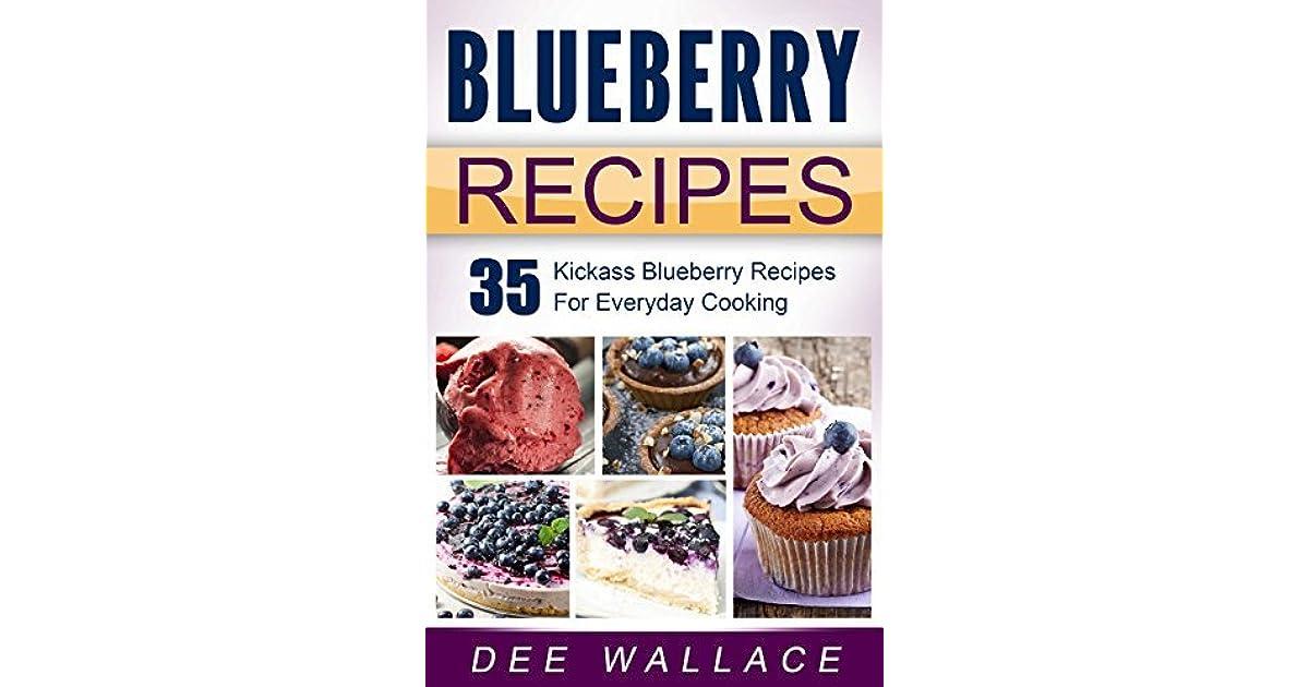Blueberry Recipes: 35 Kickass Blueberry Recipes For Everyday