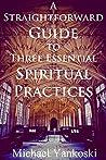 A Straightforward Guide to Three Essential Spiritual Practices