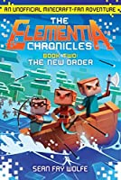 The New Order: An Unofficial Minecraft-Fan Adventure (The Elementia Chronicles #2)