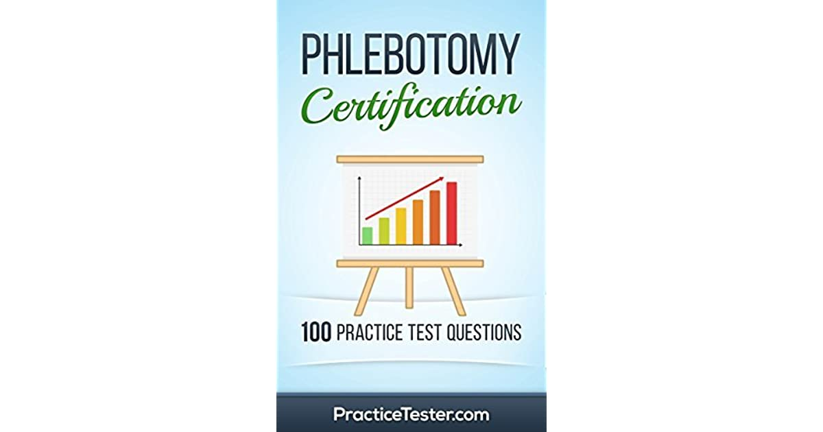 Phlebotomy Certification 100 Practice Test Questions Answers By