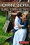 Small Town Secrets by Roxanne Snopek