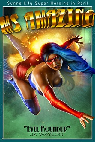 Ms Amazing: Evil Roundup: Synne City Super Heroines in Peril
