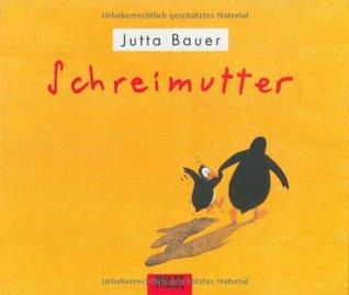 Schreimutter by Jutta Bauer