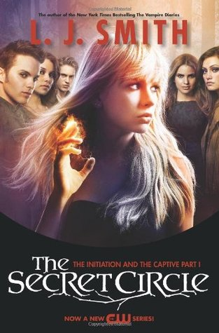 The Secret Circle: The Initiation and The Captive Part I TV Tie-in Edition (The Secret Circle, #1-2)