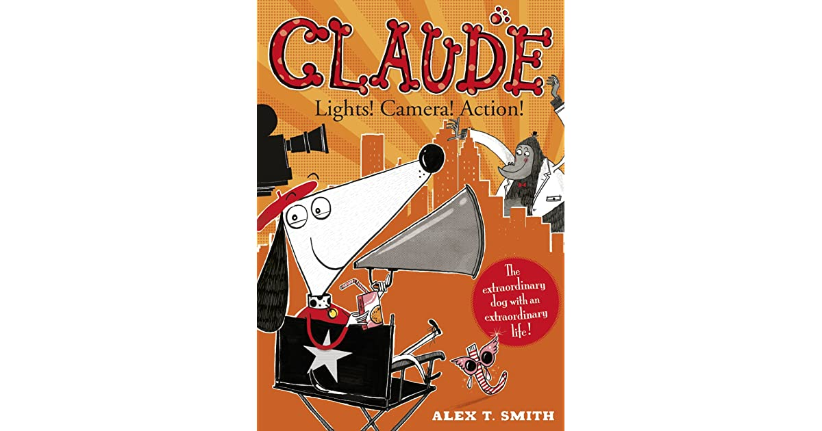 Lights Camera Action Quotes: Claude: Lights! Camera! Action! By Alex T. Smith