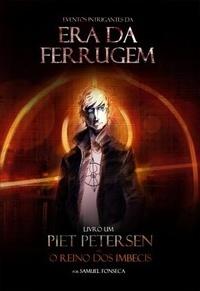 Piet Petersen ou O Reino dos Imbecis (Eventos Intrigantes da Era da Ferrugem #1)