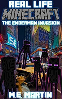Minecraft: Real Life Minecraft: The Enderman Invasion (Real Life Minecraft Adventure Book 1)