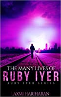 The Many Lives of Ruby Iyer (Ruby Iyer Series, #1)