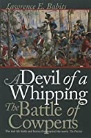 Devil of a Whipping: The Battle of Cowpens