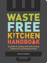 Waste-Free Kitchen Handbook: A Guide to Eating Well and Saving Money By Wasting Less Food (Zero Waste Home, Zero Waste Book, Sustainable Living Book)