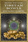 How To Use Tibetan Bowls with Sacred Geometry