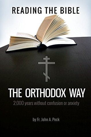 Reading the Bible the Orthodox Way: 2000 Years without Confusion or Anxiety