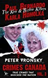 Paul Bernardo and Karla Homolka: The True Story of the Ken and Barbie Killers (Crimes Canada: True Crimes That Shocked The Nation, # 3)