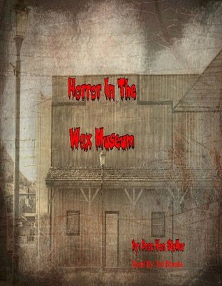 Horror In The Wax Museum (31 Horrifying Tales From The Dead Book 4)