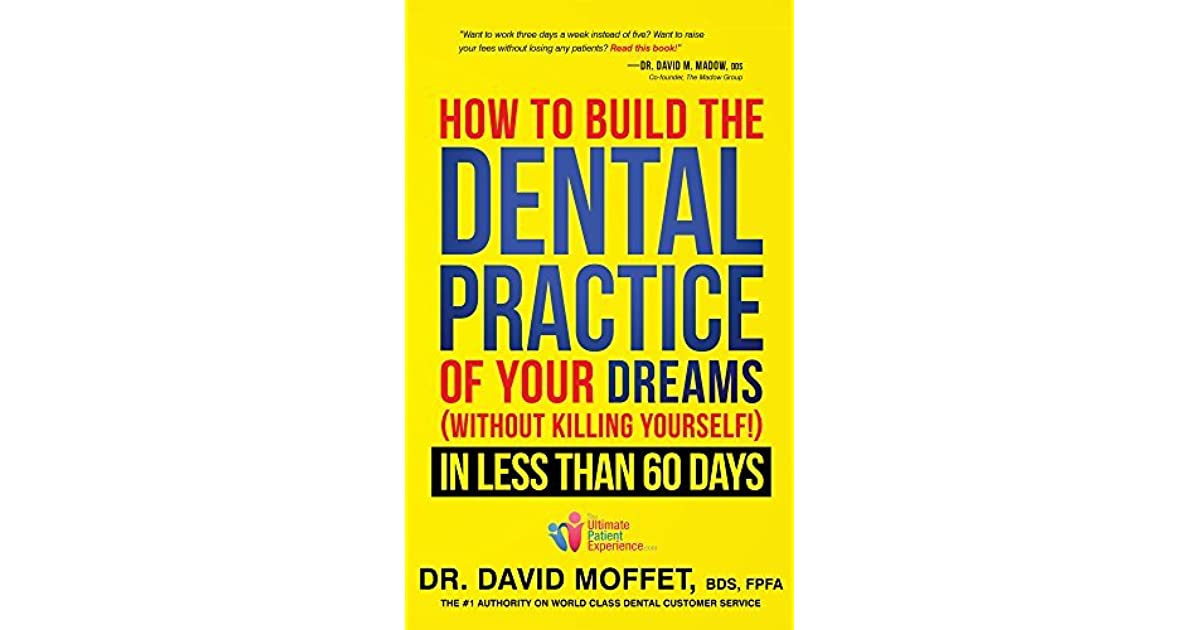 How to build the dental practice of your dreams without killing how to build the dental practice of your dreams without killing yourself in less than 60 days by david moffet solutioingenieria Images