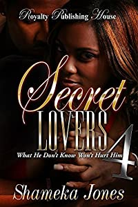 Secret Lovers 4: What He Don't Know Won't Hurt Him (Secret Lovers: What He Don't Know Won't Hurt Him)