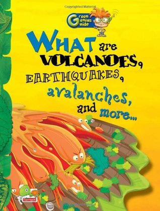 Green Genius Guide: What are Volcanoes, Earthquakes, Avalanches, and more...