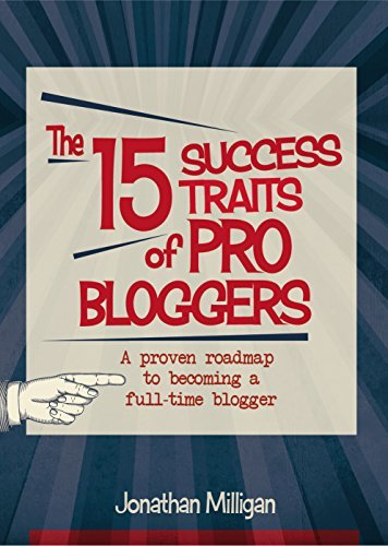 The 15 Success Traits of Pro Bloggers: A Proven Roadmap to Becoming a Full-Time Blogger