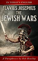 The Jewish Wars - A Paraphrase: Or the History of the Destruction of Jerusalem