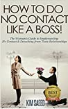 How To Do No Contact Like A Boss!: A Guide to Detaching from Toxic Relationships for Intuitives, Empaths & Sensitives