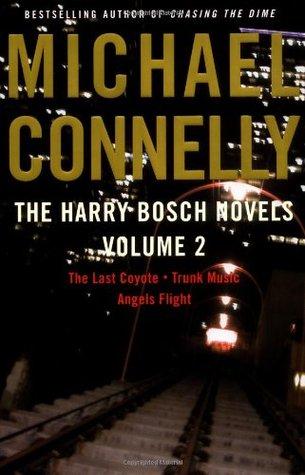 The Harry Bosch Novels, Volume 2: The Last Coyote / Trunk Music / Angels Flight (Harry Bosch, #4-6)
