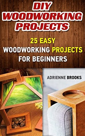 DIY Woodworking Projects: 20 Easy Woodworking Projects For Beginners: by Adrienne Brooks