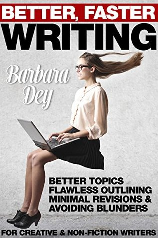 Better, Faster Writing: Better Topics, Flawless Outlining, Minimal Revisions & Avoiding Writing Blunders for Creative & Non-Fiction Writers (fiction & non guide to creativity by New Free World Books)