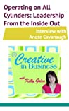 Creative in Business: Operating on All Cylinders: Leadership From the Inside Out - Interview with Anese Cavanaugh