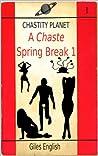 A Chaste Spring Break: Chastity Planet (Chastity Planet A Chaste Spring Break Book 1)