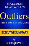 Outliers: The Story of Success, Malcolm Gladwell | Executive Summary (Outliers: The Story of Success by Malcolm Gladwell Executive Summary)
