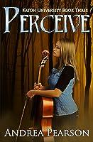 Perceive, Katon University Book Three