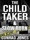 The Child Taker & Slow Burn