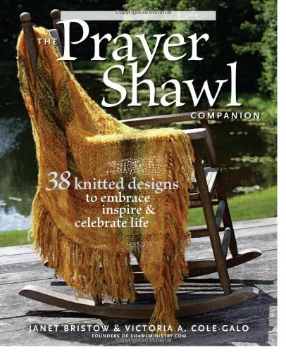 The Prayer Shawl Companion 38 Knitted Designs to Embrace Inspire & Celebrate Life