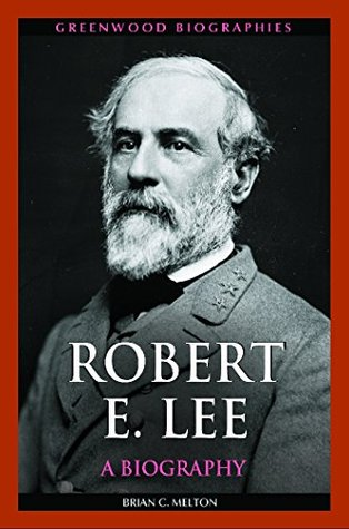Robert E. Lee: A Biography (Greenwood Biographies)
